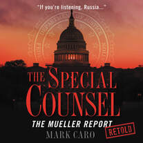 THE SPECIAL COUNSEL: The Mueller Report Retold by Mark Caro (Hachette Audio)
