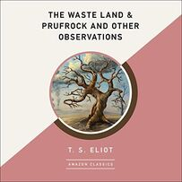 THE WASTE LAND & PRUFROCK AND OTHER OBSERVATIONS by T. S. Eliot (Amazon Classics)